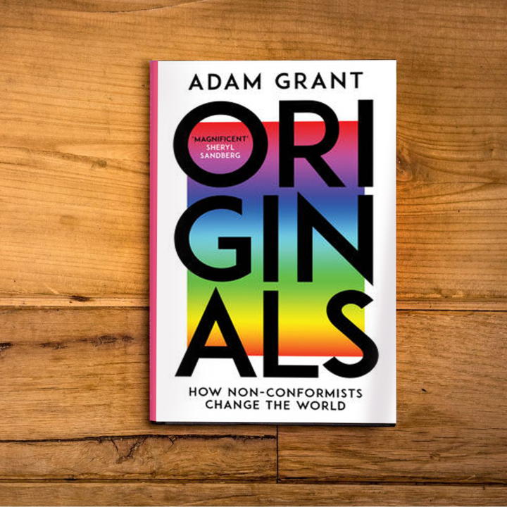 Originals : How Non-Conformists Change The World by Adam Grant