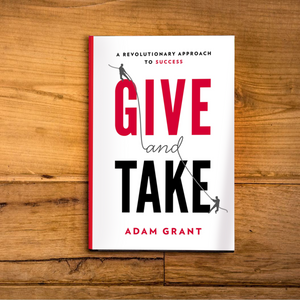 Give and Take : A Revolutionary Approach to Success by Adam Grant