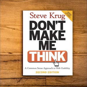 Don't Make Me Think: A Common Sense Approach to Web Usability by Steve Krug
