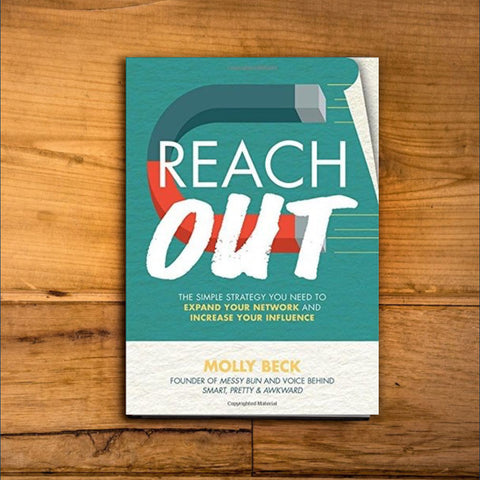Reach Out: The Simple Strategy You Need to Expand Your Network and Increase Your Influence by Molly Beck