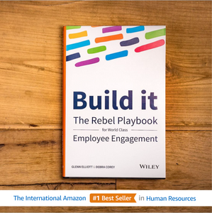 Build it - The Rebel Playbook for Employee Engagement by Glenn Elliott & Debra Corey