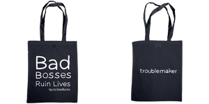 Bad Bosses Ruin Lives / troublemaker Tote Bag - 3 colours