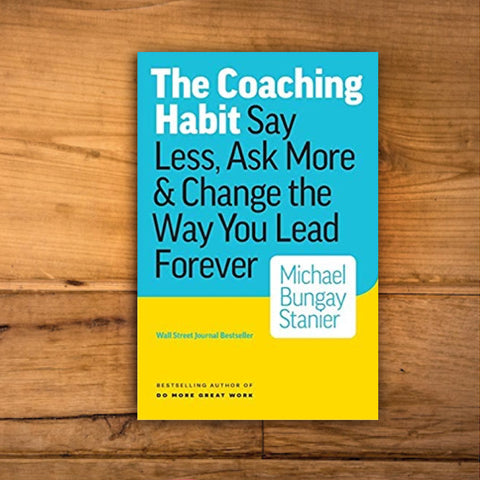 The Coaching Habit: Say Less, Ask More & Change the Way Your Lead Forever