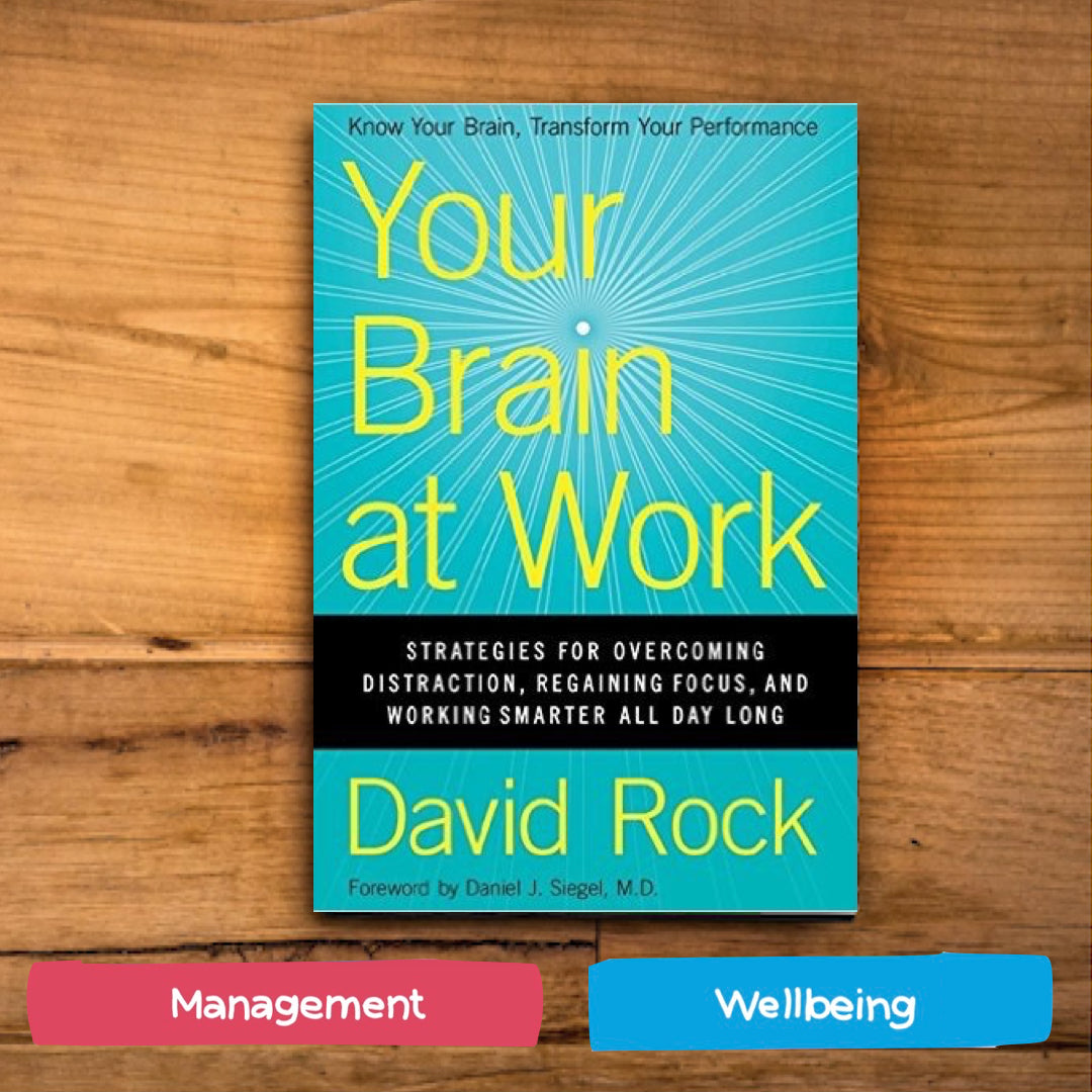 Your Brain at Work: Strategies for Overcoming Distraction, Regaining Focus, and Working Smarter All Day Long by David Rock