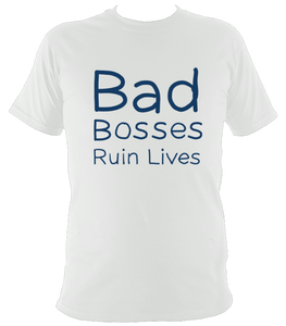 Bad Bosses Ruin Lives Unisex Colour Print T-Shirt - 3 colours