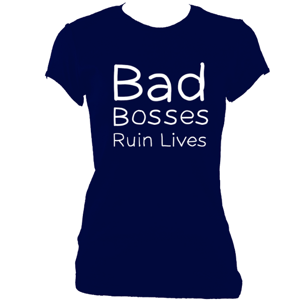Bad Bosses Ruin Lives Ladies' Fitted Reverse Print T-Shirt - 9 colours