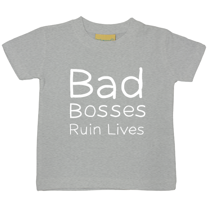 Bad Bosses Ruin Lives Baby/Toddler Reverse Print T-Shirt - 6 colours