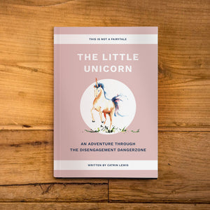 The Little Unicorn: An Adventure Through the Disengagement Dangerzone by Catrin Lewis