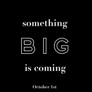 something BIG is coming