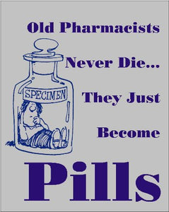 Old Pharmacists Never Die...