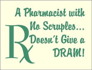 A Pharmacist with No Scruples...