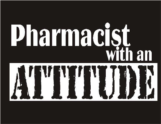 Pharmacist with an Attitude