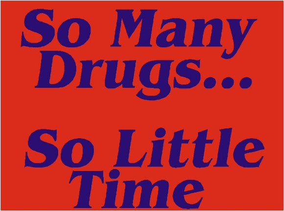 So Many Drugs... So Little Time