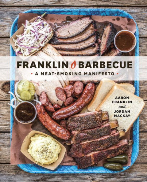 Franklin Barbecue A Meat-Smoking Manifesto