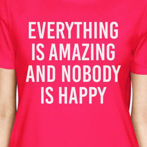 Everything Amazing Nobody Happy Womans Hot Pink Tee Funny T-shirt
