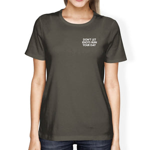 Don't Let Idiots Ruin Your Day Womens Cool Grey Tees Funny Shirt Women - Apparel - Shirts - T-Shirts - Brisho.com