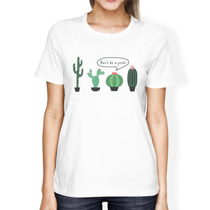 Don't Be a Prick Cactus Womens T-Shirt Women - Apparel - Shirts - T-Shirts - Brisho.com