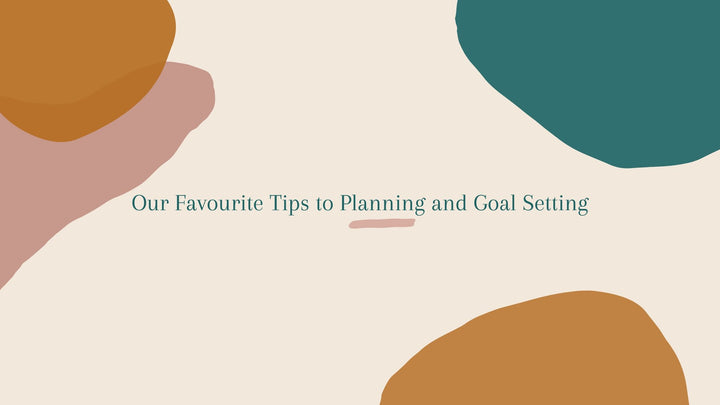 Our Favourite Tips to Planning and Goal Setting