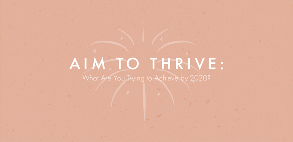 Aim to Thrive: What Are You Trying to Achieve by 2020?