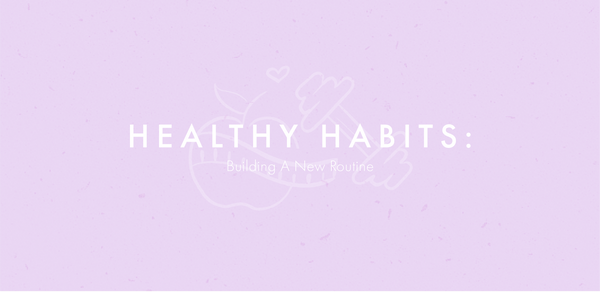 Healthy Habits: Building A New Routine