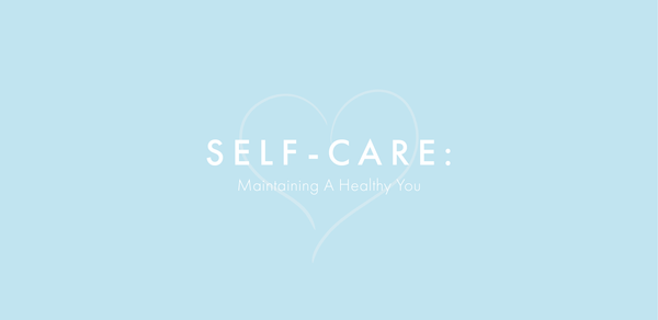 Self-Care: Maintaining A Healthy You