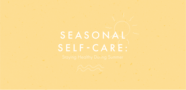 Seasonal Self-Care: Staying Healthy During Summer