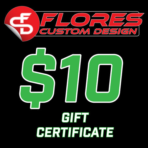 Gift Cards 10, 25, 50, 100 - Flores Custom Design