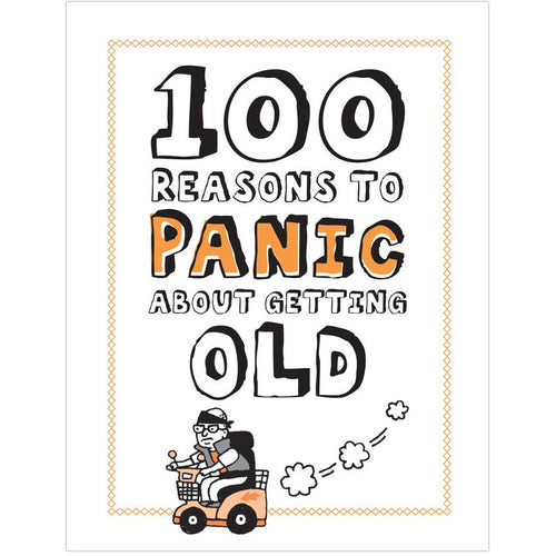 100 Reasons To Panic about Getting Old Panic