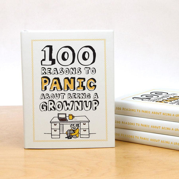 100 Reasons To Panic about Being a Grownup
