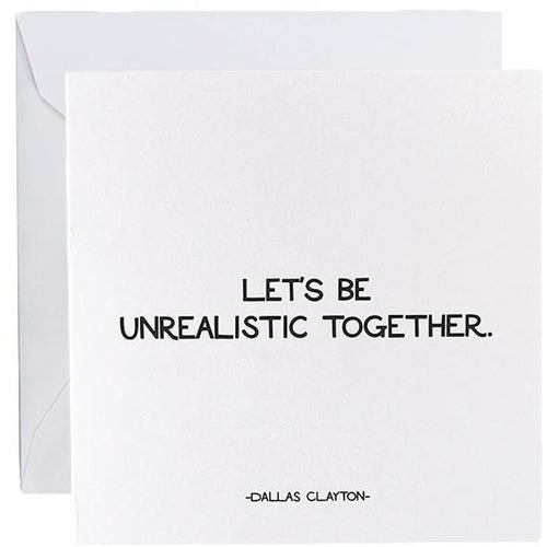 Card- Lets Be Unrealistic Together