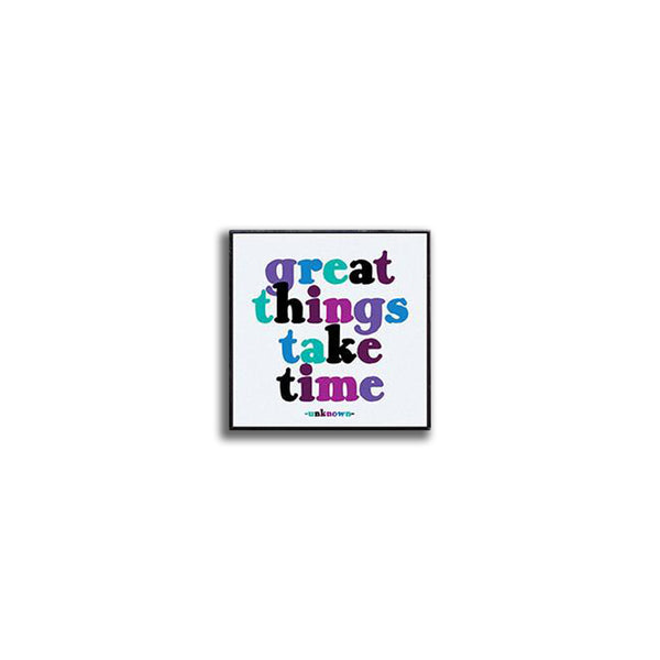 Pin - Great things take time