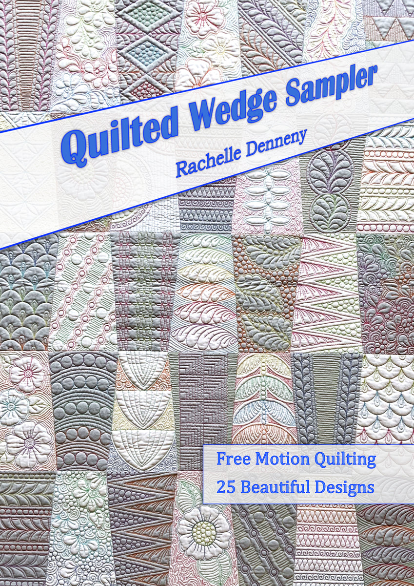 Quilted Wedge Sampler Book by Rachelle Denneny.  Gorgeous Free motion quilting designs