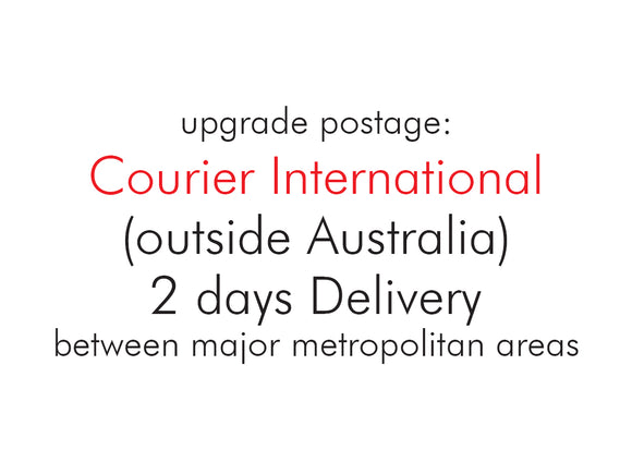 Upgrade Postage: Courier International (outside Australia) 2 business days