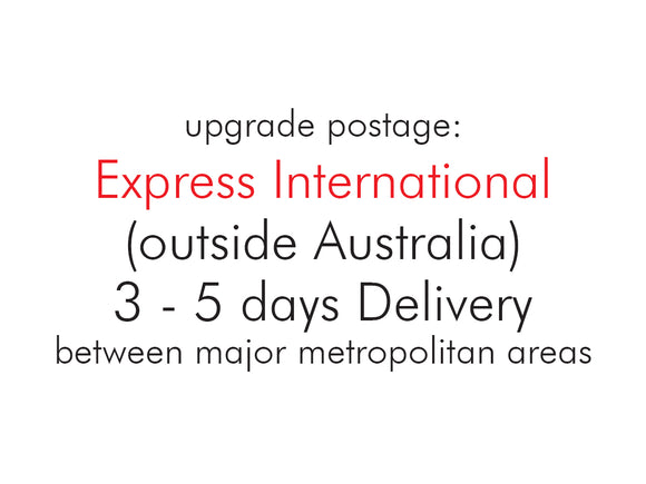 Upgrade Postage: Express International (outside Australia) 3-5 business days