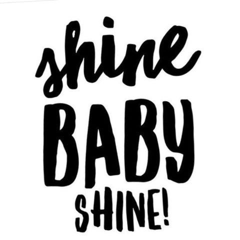 SHINE BABY SHINE, POSITIVE QUOTE, LOVE, LIFE, BIODEGRADABLE GLITTER