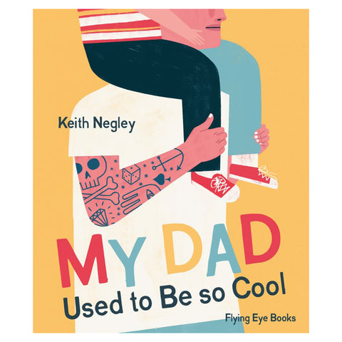 My dad used to be so cool Keith Negley Flying Eye Books