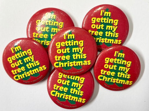 Christmas Mini Badge - I'm Getting Out My Tree - The Ultimate Balloon & Party Shop