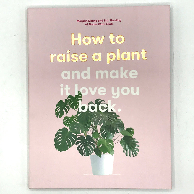 How To Raise A Plant And Make It Love You Back - Bagel&Griff