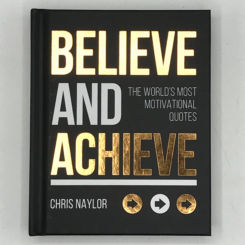 Believe And Achieve. The Worlds Most Motivational Quotes - Bagel&Griff