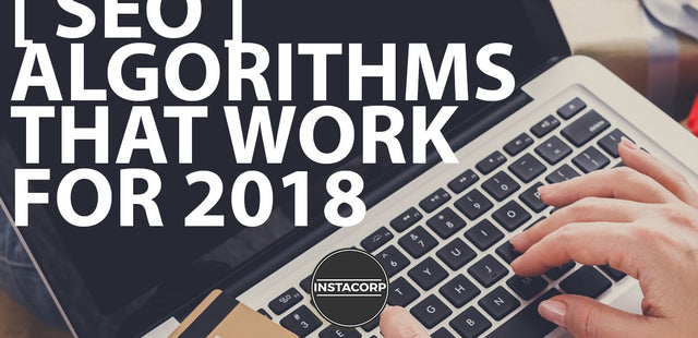 SEO Algorithms that work for 2018!