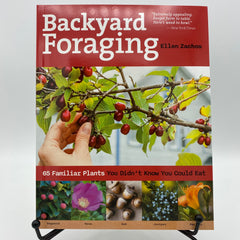 Backyard Foraging - 65 Familiar Plants You Didn't Know You Can Eat - by Ellen Zachos