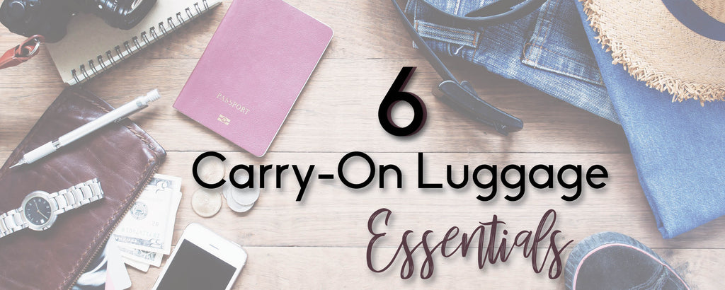 6 Carry-On Luggage Essentials