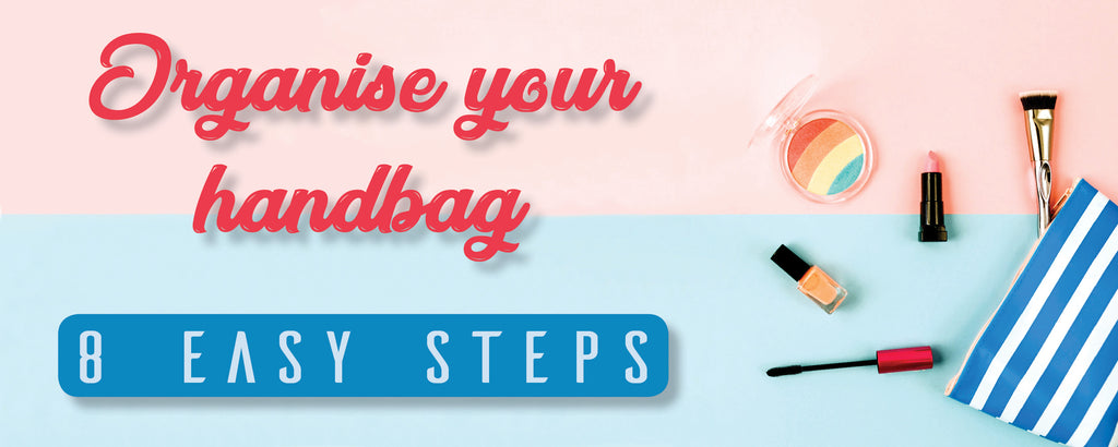 Organise Your Handbag - 8 Easy Steps