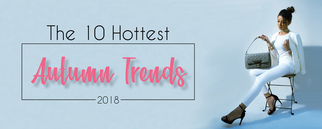The 10 Hottest Autumn Trends 2018
