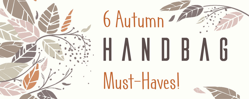 ALL BAGS- 6 Autumn Handbag Must-Haves!