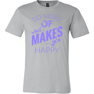 Do More Of What Makes You Happy - Outskirts T-Shirts