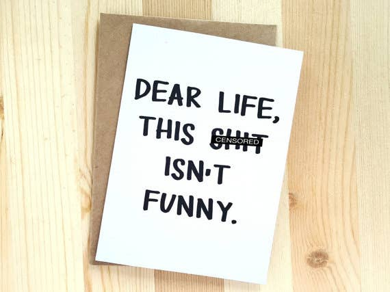 Dear Life This Sh*t Isn't Funny Card