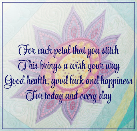 For each petal that you stitch This brings a wish your way Good health good luck and happiness For today and every day