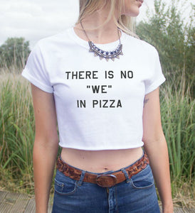 There Is No We In Pizza crop top - Stitch & Seam