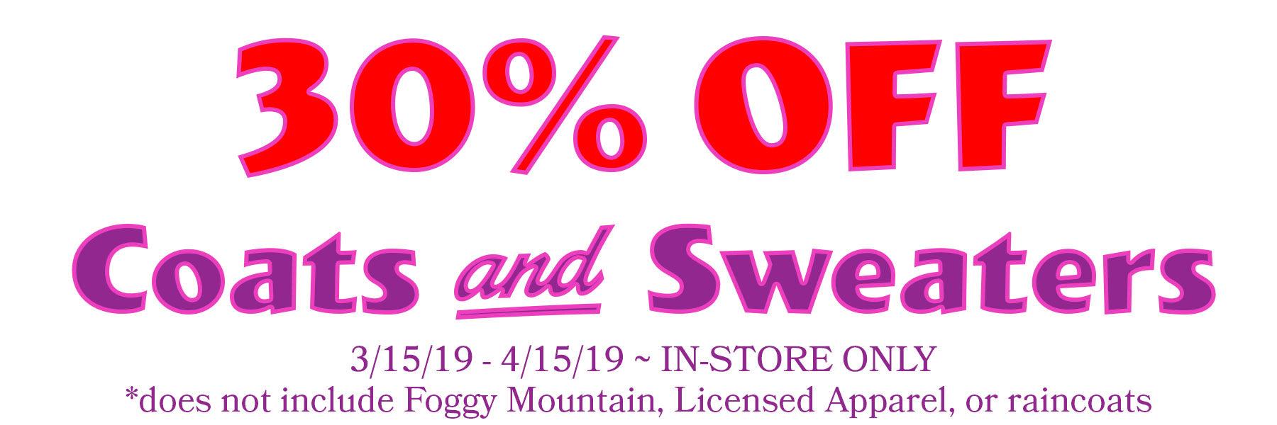 30% off Coats and Sweaters - 3/15 through 4/15, In store only